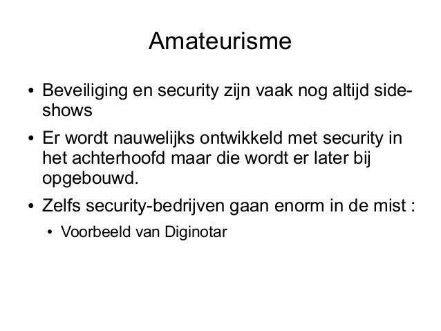 Amateurisme●   Beveiliging en security zijn vaak nog altijd side-    shows●   Er wordt nauwelijks ontwikkeld met security ...
