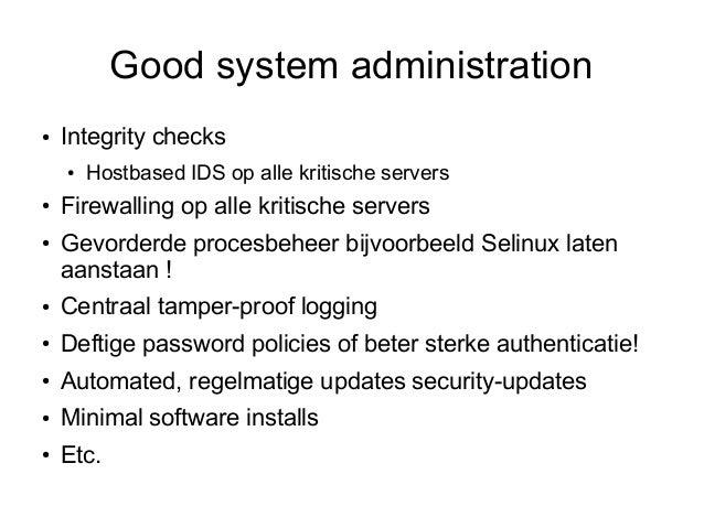 Good system administration●   Integrity checks    ●   Hostbased IDS op alle kritische servers●   Firewalling op alle kriti...