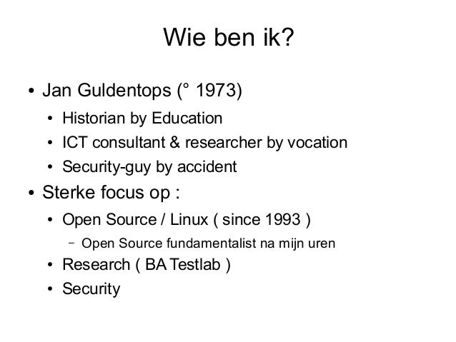 Wie ben ik?●   Jan Guldentops (° 1973)    ●   Historian by Education    ●   ICT consultant & researcher by vocation    ●  ...