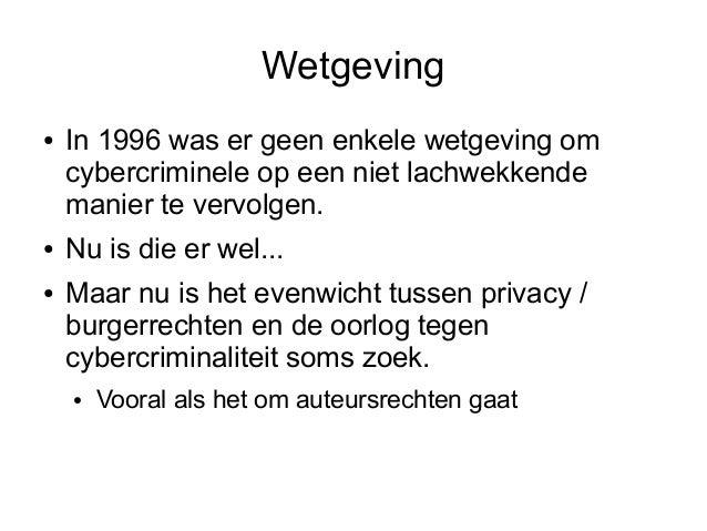 Wetgeving●   In 1996 was er geen enkele wetgeving om    cybercriminele op een niet lachwekkende    manier te vervolgen.●  ...