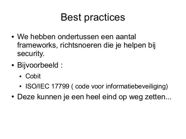 Best practices●   We hebben ondertussen een aantal    frameworks, richtsnoeren die je helpen bij    security.●   Bijvoorbe...