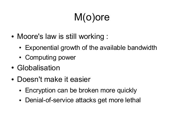 M(o)ore●   Moores law is still working :    ●   Exponential growth of the available bandwidth    ●   Computing power●   Gl...