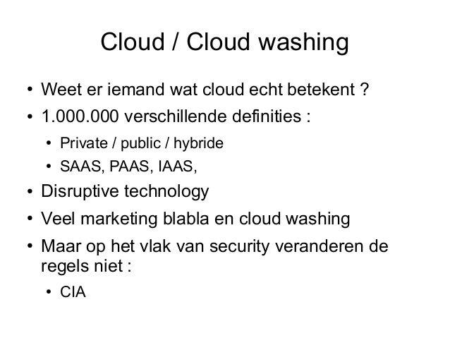 Cloud / Cloud washing●   Weet er iemand wat cloud echt betekent ?●   1.000.000 verschillende definities :    ●   Private /...