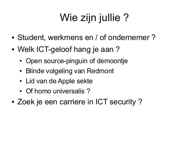 Wie zijn jullie ?●   Student, werkmens en / of ondernemer ?●   Welk ICT-geloof hang je aan ?    ●   Open source-pinguin of...