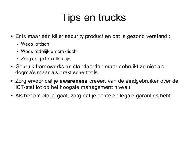 Tips en trucks●   Er is maar één killer security product en dat is gezond verstand :    ●   Wees kritisch    ●   Wees rede...