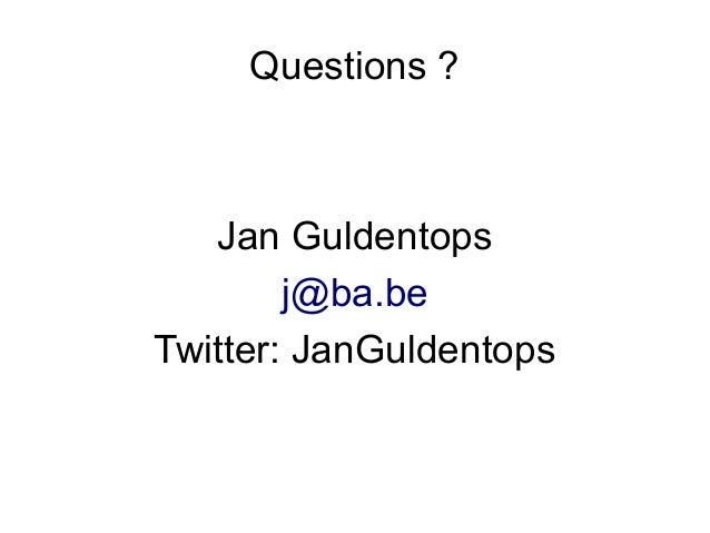 Questions ?   Jan Guldentops        j@ba.beTwitter: JanGuldentops