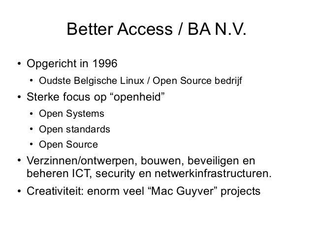 """Better Access / BA N.V.●   Opgericht in 1996    ●   Oudste Belgische Linux / Open Source bedrijf●   Sterke focus op """"openh..."""