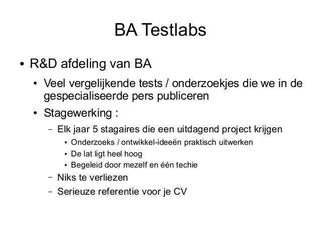 BA Testlabs●   R&D afdeling van BA    ●   Veel vergelijkende tests / onderzoekjes die we in de        gespecialiseerde per...