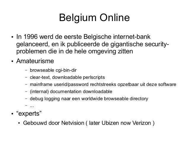 Belgium Online●   In 1996 werd de eerste Belgische internet-bank    gelanceerd, en ik publiceerde de gigantische security-...