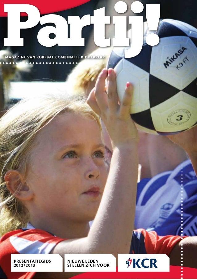 Partij!magazine van korfbal combinatie ridderkerk   Presentatiegids        NIEUWE LEDEN   2012/2013              STELLEN Z...