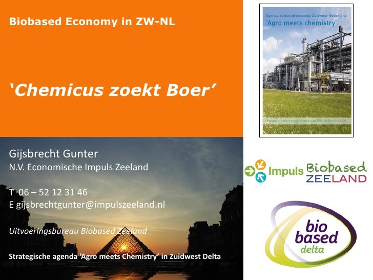 Biobased Economy in ZW-NL'Chemicus zoekt Boer'Gijsbrecht GunterN.V. Economische Impuls ZeelandT 06 – 52 12 31 46E gijsbrec...