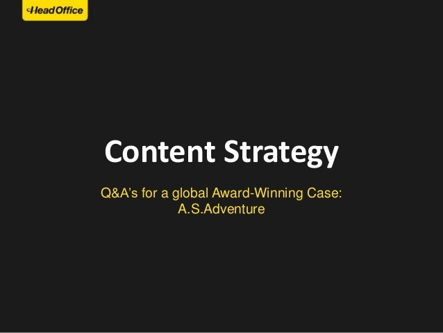Content Strategy Q&A's for a global Award-Winning Case: A.S.Adventure