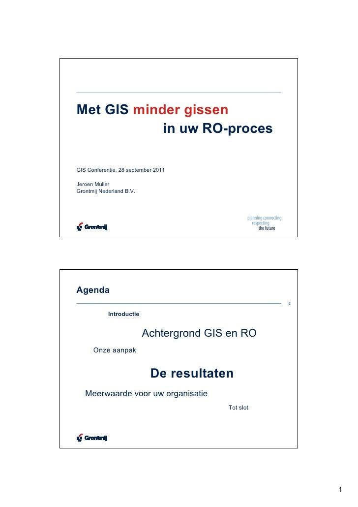 Met GIS minder gissen            in uw RO-procesGIS Conferentie, 28 september 2011Jeroen MullerGrontmij Nederland B.V.Agen...