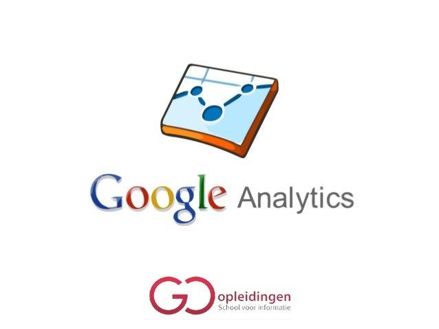Programma 1) Internetmarketing & rol Analytics 2) Werking GA + Basisinstellingen 3) Actiegerichte Analyses met GA Tussendo...