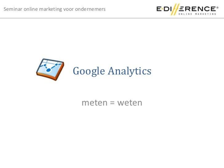 Google Analytics<br />meten = weten<br />