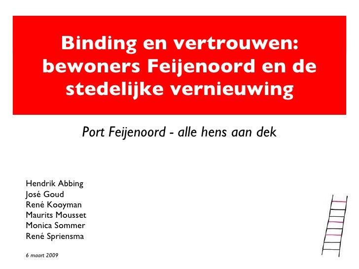 Binding en vertrouwen: bewoners Feijenoord en de stedelijke vernieuwing Port Feijenoord - alle hens aan dek Hendrik Abbing...