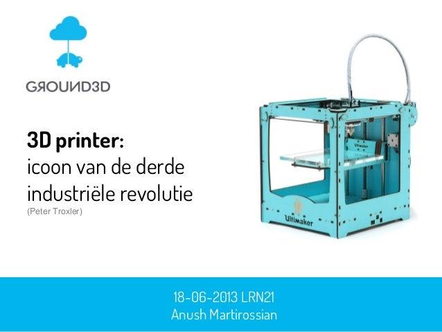 18-06-2013 LRN21Anush Martirossian3D printer:icoon van de derdeindustriële revolutie(Peter Troxler)