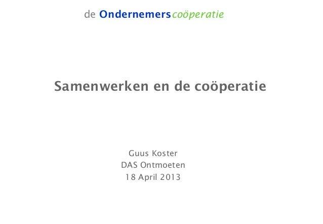 de OndernemerscoöperatieSamenwerken en de coöperatieGuus KosterDAS Ontmoeten18 April 2013