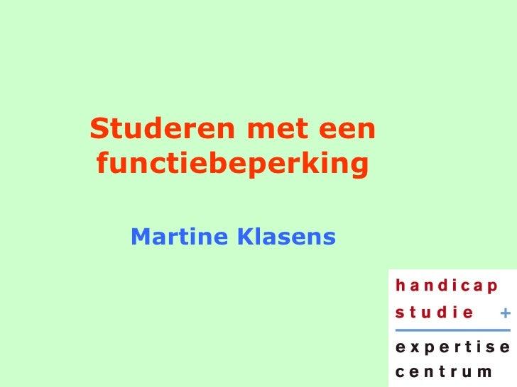 Studeren met een functiebeperking Martine Klasens