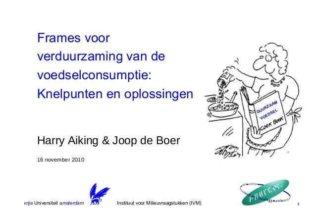 vrije Universiteit amsterdam 1 Frames voor verduurzaming van de voedselconsumptie: Knelpunten en oplossingen Harry Aiking ...