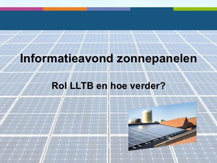 Informatieavond zonnepanelen    Rol LLTB en hoe verder?