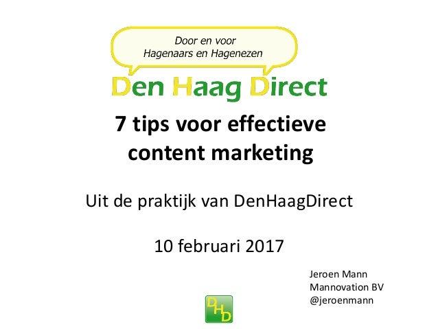 7 tips voor effectieve content marketing Jeroen Mann Mannovation BV @jeroenmann Uit de praktijk van DenHaagDirect 10 febru...
