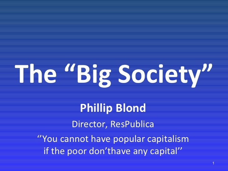 """The """"Big Society"""" Phillip Blond Director, ResPublica '' You cannot have popular capitalism if the poor don'thave any capit..."""