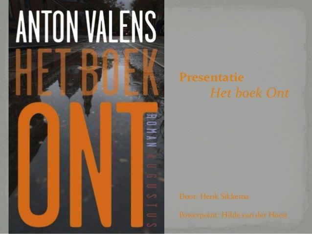 Presentatie  Het boek Ont  Door: Henk Sikkema  Powerpoint: Hilde van der Horst