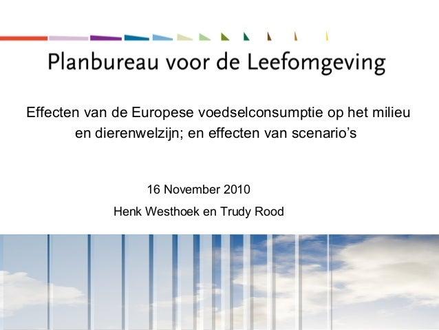 Effecten van de Europese voedselconsumptie op het milieu en dierenwelzijn; en effecten van scenario's 16 November 2010 Hen...