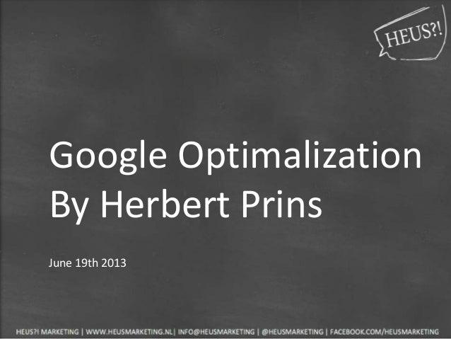 Google Optimalization By Herbert Prins June 19th 2013