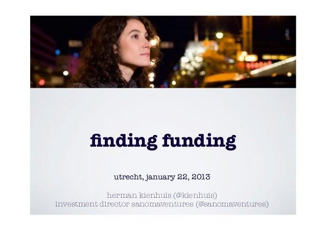 finding funding              utrecht, january 22, 2013             herman kienhuis (@kienhuis)investment director sanomaven...