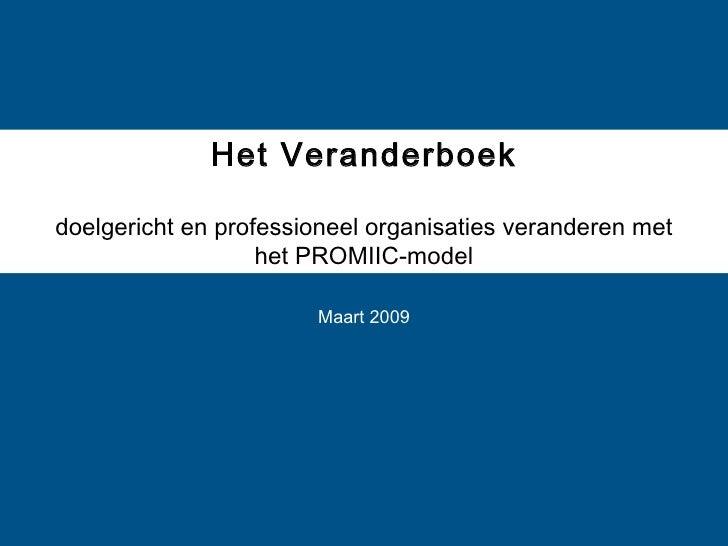 Het Veranderboek doelgericht en professioneel organisaties veranderen met het PROMIIC-model Maart 2009
