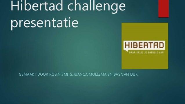 Hibertad challenge presentatie GEMAAKT DOOR ROBIN SMITS, BIANCA MOLLEMA EN BAS VAN DIJK