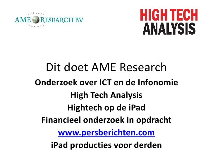 Dit doet AME Research<br />Onderzoek over ICT en de Infonomie<br />High Tech Analysis<br />Hightech op de iPad<br />Financ...