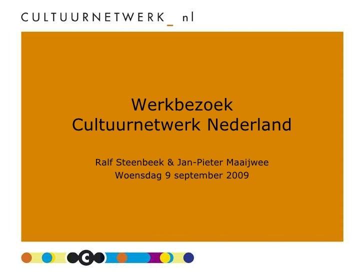 WerkbezoekCultuurnetwerk Nederland<br />Ralf Steenbeek & Jan-Pieter Maaijwee<br />Woensdag 9 september 2009<br />