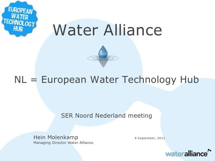 Water AllianceNL = European Water Technology Hub                 SER Noord Nederland meeting   Hein Molenkamp             ...