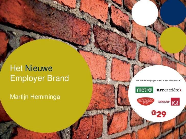 Het NieuweEmployer Brand     Het Nieuwe Employer Brand is een initiatief van:Martijn Hemminga