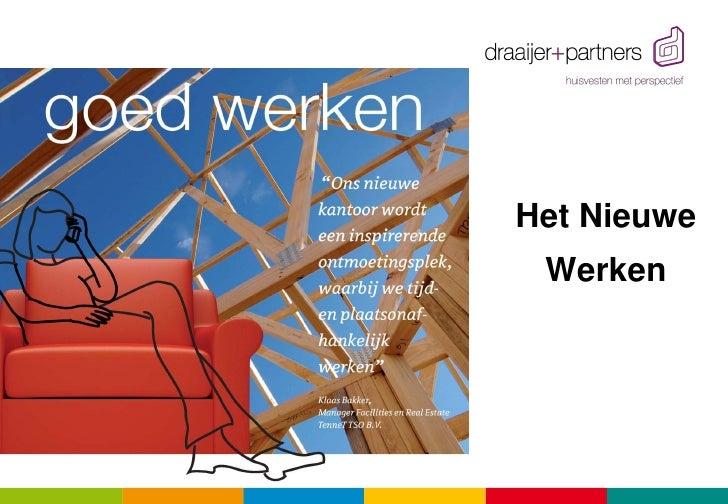 Het Nieuwe                       Werken   Het Nieuwe Werken  in d+praktijk  draaijer+partners                 1            ...