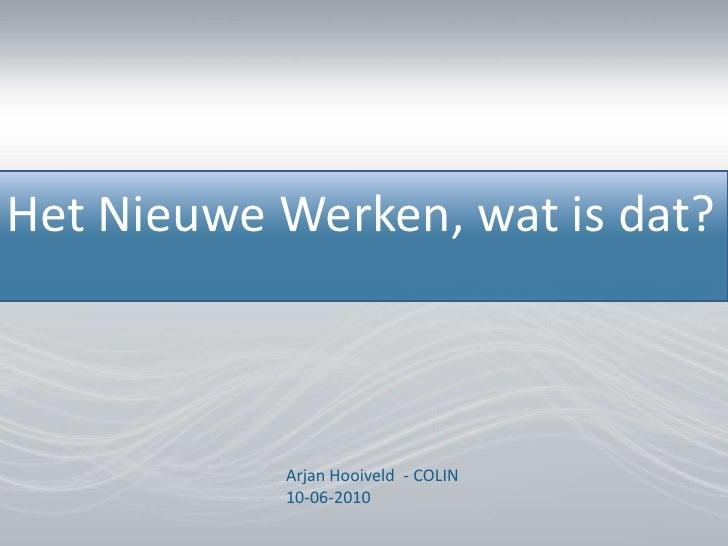 Het Nieuwe Werken, wat is dat?<br />Arjan Hooiveld  - COLIN10-06-2010<br />