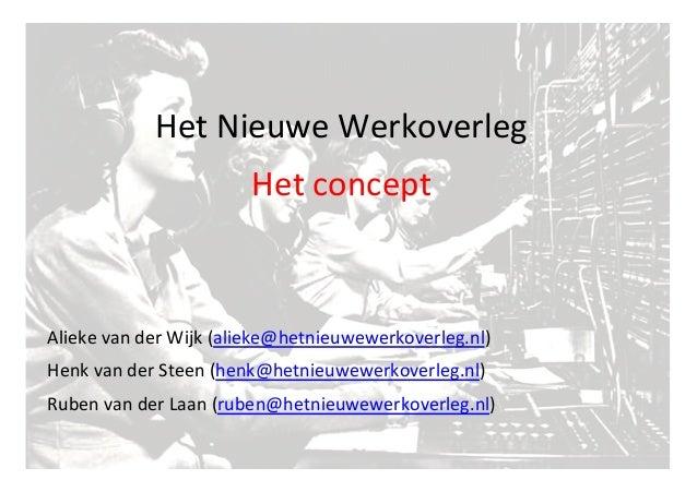 Alieke  van  der  Wijk  (alieke@hetnieuwewerkoverleg.nl)     Henk  van  der  Steen  (henk@hetnieuwewer...