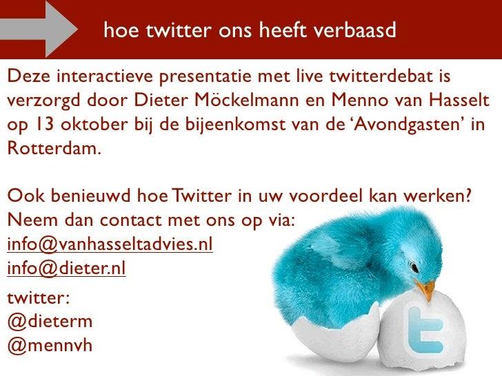 hoe twitter ons heeft verbaasd Deze interactieve presentatie met live twitterdebat is verzorgd door Dieter Möckelmann en M...