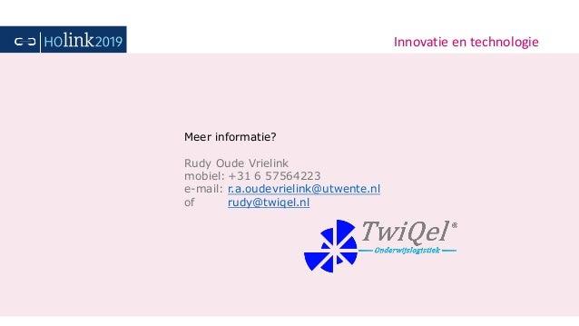 Innovatie en technologie Meer informatie? Rudy Oude Vrielink mobiel: +31 6 57564223 e-mail: r.a.oudevrielink@utwente.nl of...
