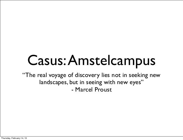 "Casus: Amstelcampus                    ""The real voyage of discovery lies not in seeking new                          land..."