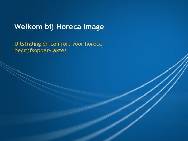 Welkom bij Horeca Image Uitstraling en comfort voor horeca bedrijfsoppervlaktes