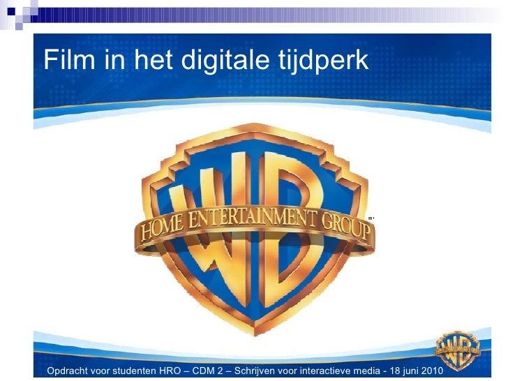 Film in het digitale tijdperk Opdracht voor studenten HRO – CDM 2 – Schrijven voor interactieve media - 18 juni 2010