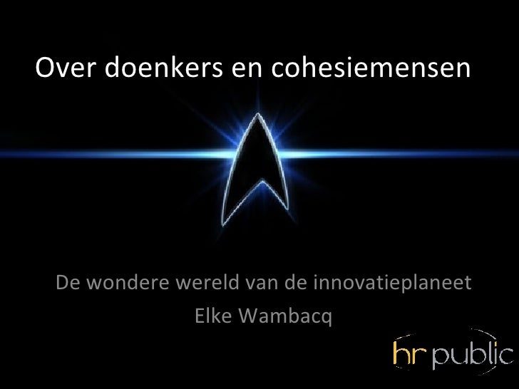 Over doenkers en cohesiemensen De wondere wereld van de innovatieplaneet             Elke Wambacq