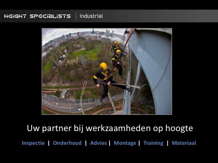 Uw partner bij werkzaamheden op hoogte<br />Inspectie   Onderhoud     Advies    Montage  Training     Materiaal<br />