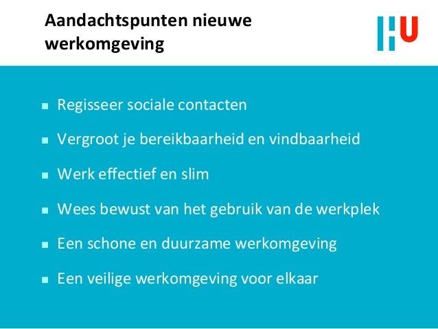 Aandachtspunten nieuwe werkomgeving  Regisseer sociale contacten  Vergroot je bereikbaarheid en vindbaarheid  Werk effe...