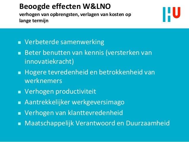 Beoogde effecten W&LNO verhogen van opbrengsten, verlagen van kosten op lange termijn  Verbeterde samenwerking  Beter be...