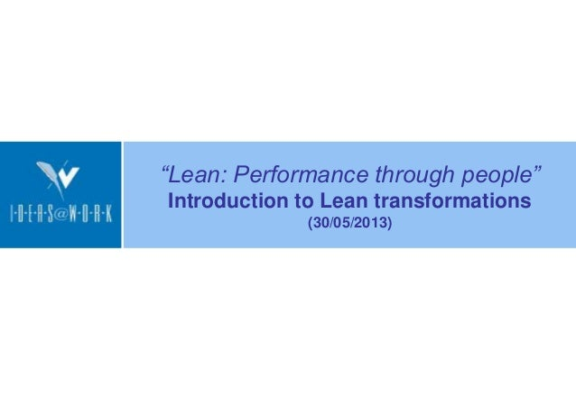 """Lean: Performance through people""Introduction to Lean transformations(30/05/2013)"